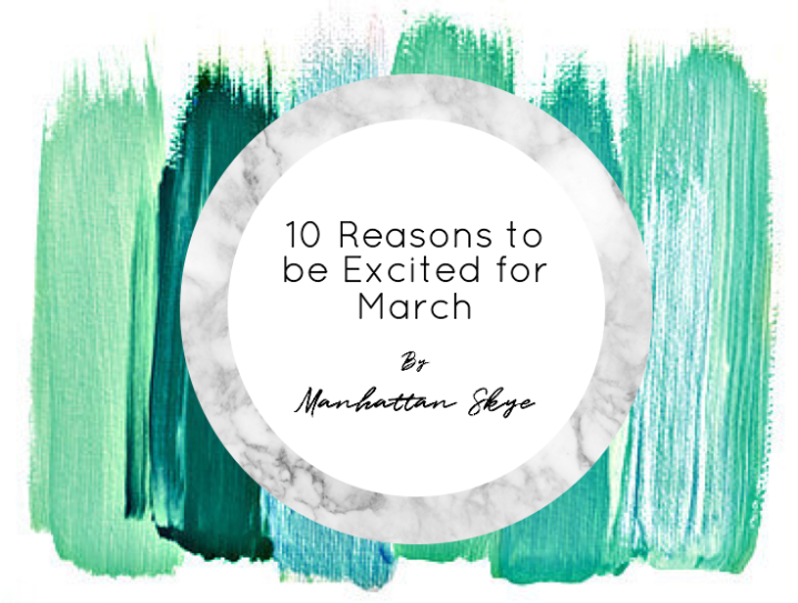 10 Reasons to Be Excited About March
