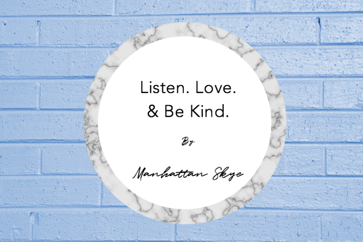 PSA: Listen. Love. & Be Kind.