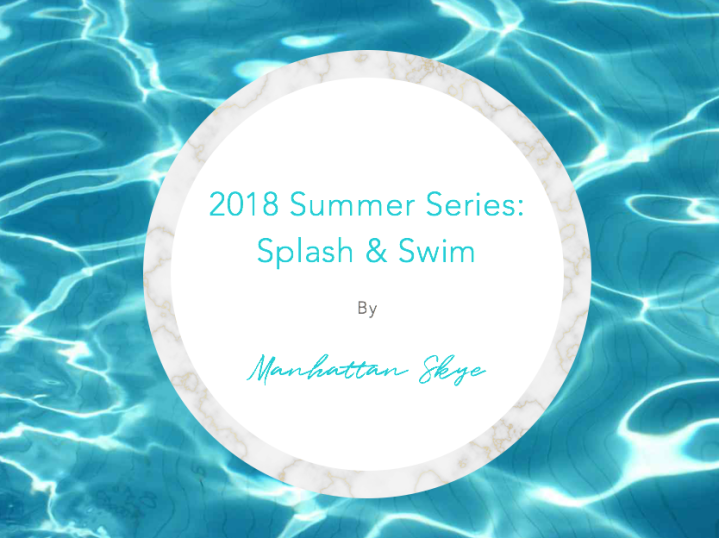 2018 Summer Style Series: Splash & Swim