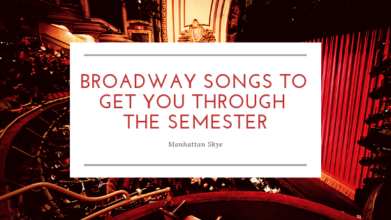 Broadway Songs to Get You Through the Semester