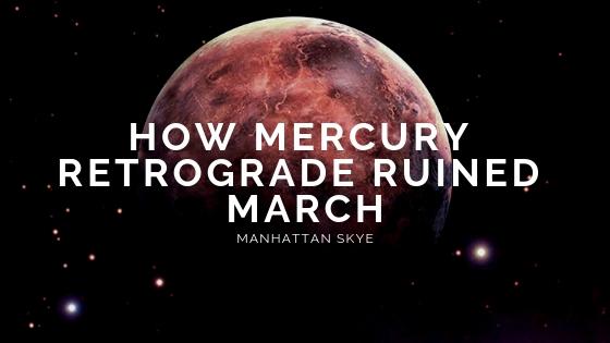 How Mercury Retrograde RuinedMarch