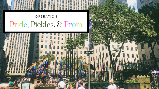 Operation: Pride, [Pickles], and Prom